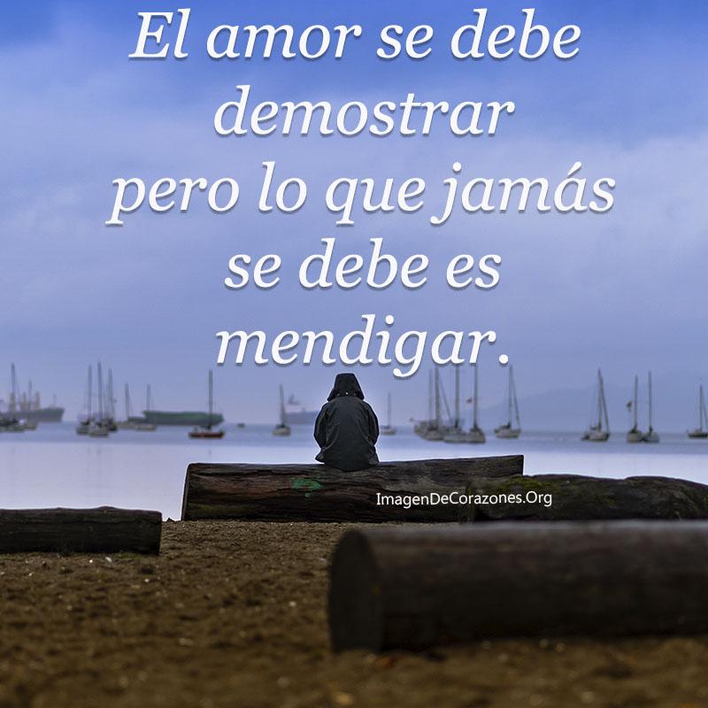 El amor se debe demostrar pero jamas mendigar